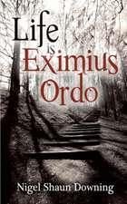 Life is Eximius Ordo