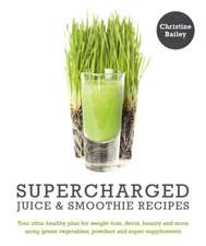 Supercharged Juice and Smoothie Recipes: Lose Weight * Feel Energized *