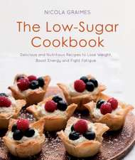 The Low-Sugar Cookbook:  Delicious and Nutritious Recipes to Lose Weight, Fight Fatigue and Protect Your Health
