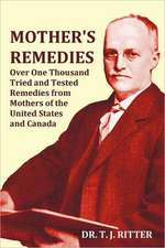 Mother's Remedies Over One Thousand Tried and Tested Remedies from Mothers of the United States and Canada - Over 1000 Pages with Original Illustratio