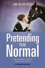 Pretending to Be Normal:  Living with Asperger's Syndrome (Autism Spectrum Disorder) Expanded Edition