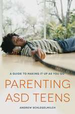 Parenting ASD Teens:  A Guide to Making It Up as You Go