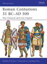 Roman Centurions 31 BC–AD 500: The Classical and Late Empire