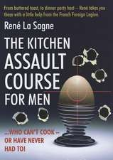 The Kitchen Assault Course for Men Who Can't Cook - Or Have Never Had To!. Ren La Sagne:  The Ultimate Resource, 4th Edition