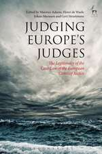 Judging Europe's Judges: The Legitimacy of the Case Law of the European Court of Justice
