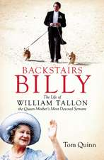 Backstairs Billy: The Life of William Tallon, the Queen Mother's Most Devoted Servant
