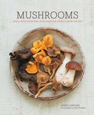 Mushrooms: Deeply delicious recipes, from soups and salads to pasta and pies