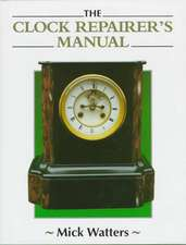 The Clock Repairer's Manual:  An Owner's Companion