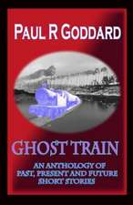Ghost Train: An Anthology of Past, Present and Future Short Stories