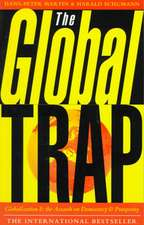 The Global Trap: Globalization and the Assault on Prosperity and Democracy