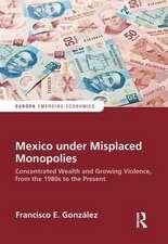 Gonzalez, F: Mexico under Misplaced Monopolies