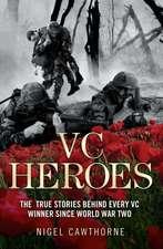 Heroes:  The True Stories Behind Every VC Winner Since World War II