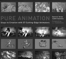 Pure Animation:  Steps to Creation with 57 Cutting-Edge Animators
