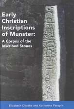 Early Christian Inscriptions of Munster:  A Corpus of the Inscribed Stones (Excluding Oghams)