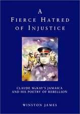 A Fierce Hatred of Injustice:  Claude McKay's Jamaica and His Poetry of Rebellion