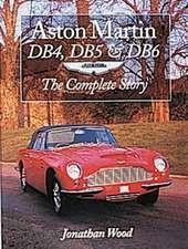 Aston Martin Db4, Db5 & Db6:  The Complete Story