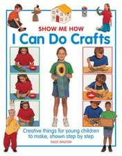 Show Me How:  Creative Things for Young Children to Make, Shown Step by Step
