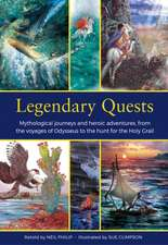 Legendary Quests: Mythological Journeys and Heroic Adventures, from the Voyages of Odysseus to the Hunt for the Holy Grail