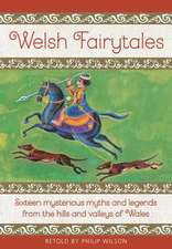 Welsh Fairytales: Sixteen Mysterious Myths and Legends from the Hills and Valleys of Wales
