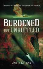 Burdened but Unruffled: The story of a World War II submarine and its crew