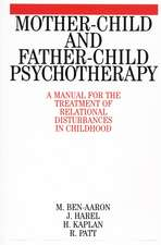 Mother–Child and Father–Child Psychotherapy: A Manual for the Treatment of Relational Disturbances in Childhood