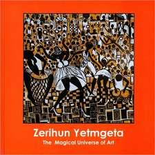 Zerihun Yetmgeta:  The Magical Universe of Art