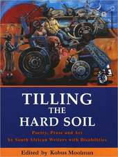 Tilling the Hard Soil:  Poetry, Prose and Art by South African Writers with Disabilities