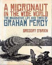 A Micronaut in the Wide World:  The Imaginative Life and Times of Graham Percy