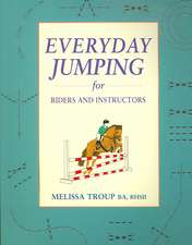 Everyday Jumping for Riders and Instructors: A Handbook for Riders And Instructors