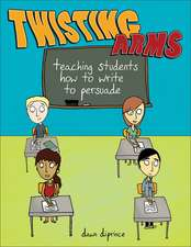 Twisting Arms:  Teaching Students How to Write to Persuade
