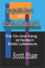 Marguerite Duras and Charles Bukowski:  The Yin and Yang of Modern Erotic Literature