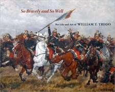 So Bravely and So Well:  The Life and Art of William T. Trego