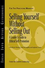 Selling Yourself without Selling Out: A Leader′s Guide to Ethical Self–Promotion