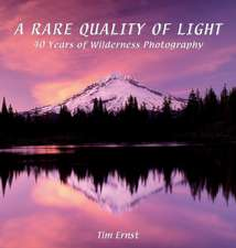 A Rare Quality of Light: 40 Years Of Wilderness Photography