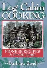 Log Cabin Cooking: Pioneer Recipes & Food Lore