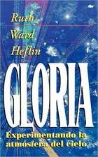 La Gloria:  Experimentando La Atmosfera del Cielo = Experiencing the Atmosphere of Heaven