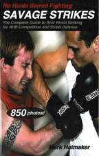 No Holds Barred Fighting: Savage Strikes: The Complete Guide to Real World Striking for NHB Competition and Street Defense