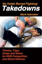 No Holds Barred Fighting, Takedowns: Throws, Trips, Drops and Slams for NHB Competition and Street Defense