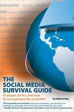 Social Media Survival Guide: Strategies, Tactics & Tools for Succeeding in the Social Web