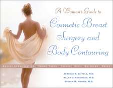 Cosmetic Breast Surgery and Body Contouring:  A Woman's Guide to
