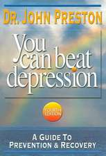 You Can Beat Depression:  A Guide to Prevention & Recovery