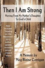 Then I Am Strong:  Moving from My Mother's Daughter to God's Child