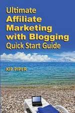 Ultimate Affiliate Marketing with Blogging Quick Start Guide