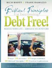 Biblical Principles for Becoming Debt Free!:  Rescue Your Life & Liberate Your Future