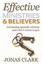Effective Ministries and Believers:  Introducing Apostolic Ministry and What It Means to You.