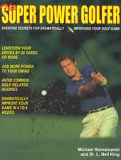 The Super Power Golfer:  Exercise Secrets for Dramatically Improving Your Golf Game