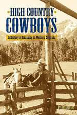 High Country Cowboys - A History of Ranching in Western Colorado