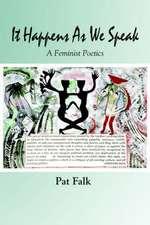 It Happens as We Speak -- A Feminist Poetics