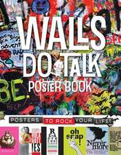Walls Do Talk Poster Book:  Posters to Rock Your Life!