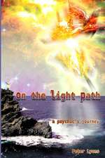 On the Light Path:  A Psychic's Journey
